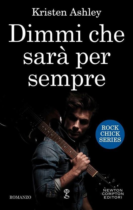 Dimmi che sarà per sempre. Rock chick series - Valentina Francese,Kristen Ashley - ebook