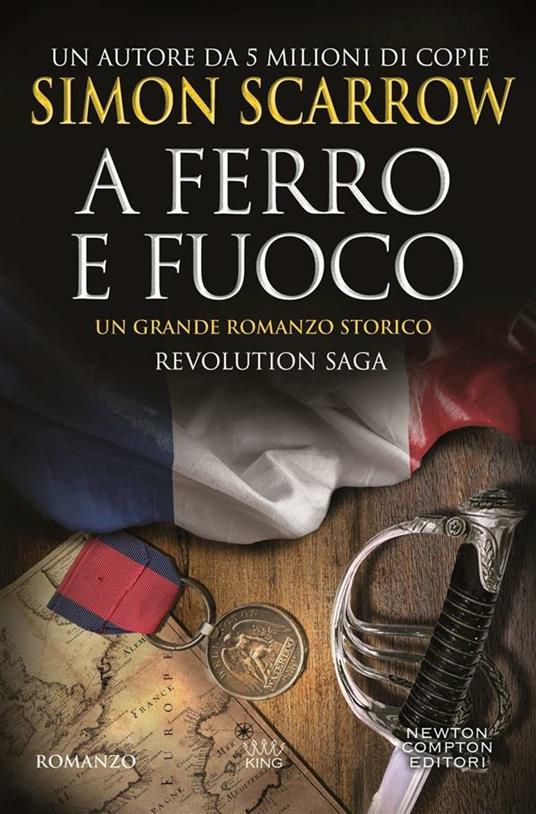 A ferro e fuoco. Revolution saga. Vol. 3 - Francesca Noto,Lucilla Rodinò,Simon Scarrow - ebook