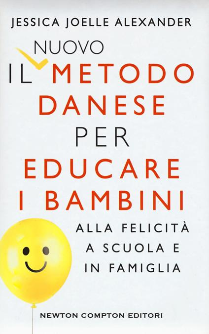 Il nuovo metodo danese per educare i bambini alla felicità a scuola e in famiglia - Jessica Joelle Alexander - copertina