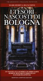 I tesori nascosti di Bologna. Un viaggio alla scoperta di opere d'arte segrete, monumenti dimenticati e luoghi incantevoli