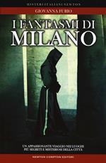 I fantasmi di Milano. Un appassionante viaggio nei luoghi più segreti della città