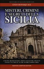 Misteri, crimini e segreti della Sicilia. Enigmi archeologici, miti e leggende, delitti insoluti e molte altre storie inspiegabili