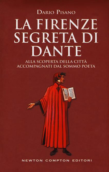 La Firenze segreta di Dante. Alla scoperta della città accompagnati dal sommo poeta - Dario Pisano - copertina