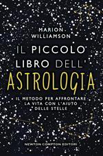Il piccolo libro dell'astrologia. Il metodo per affrontare la vita con l'aiuto delle stelle