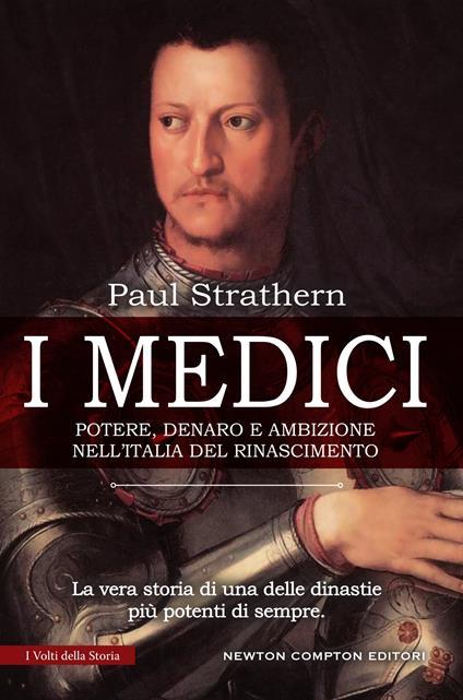 I Medici. Potere, denaro e ambizione nell'Italia del Rinascimento - Fabrizio Coppola,Arianna Pelagalli,Nicolina Pomilio,Paul Strathern - ebook