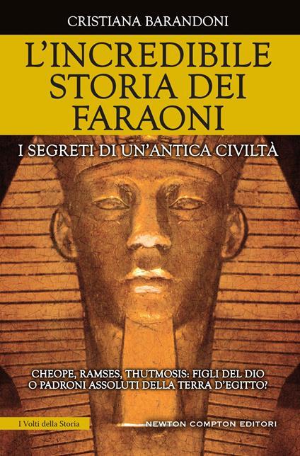 L' incredibile storia dei faraoni. I segreti di un'antica civiltà - Cristiana Barandoni - ebook