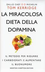 La miracolosa dieta della dopamina. Il metodo per ridurre i carboidrati e aumentare il buonumore