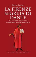 La Firenze segreta di Dante. Alla scoperta della città accompagnati dal sommo poeta