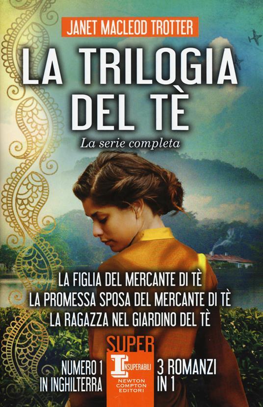 La trilogia del tè. La serie completa: La figlia del mercante del tè-La promessa sposa del mercante del tè-La ragazza nel giardino del tè - Janet MacLeod Trotter - copertina