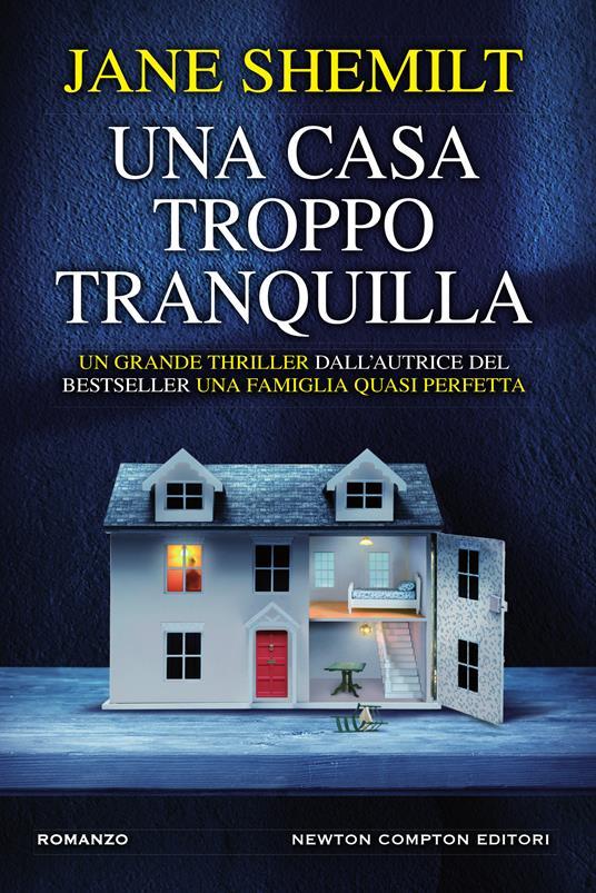Una casa troppo tranquilla - Jane Shemilt,Lucilla Rodinò - ebook