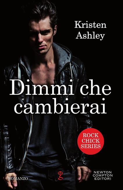Dimmi che cambierai. Rock chick series - Kristen Ashley - ebook