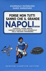 Forse non tutti sanno che il grande Napoli... Curiosità, storie inedite, aneddoti storici e fatti sconosciuti della squadra partenopea