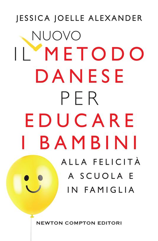 Il nuovo metodo danese per educare i bambini alla felicità a scuola e in famiglia - Jessica Joelle Alexander,Martina Rinaldi - ebook