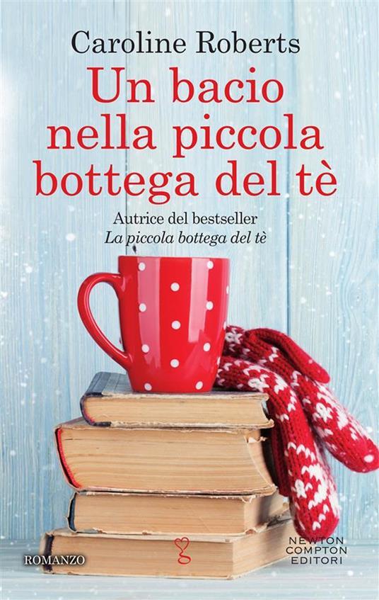 Un bacio nella piccola bottega del tè - Caroline Roberts,Micol Cerato - ebook