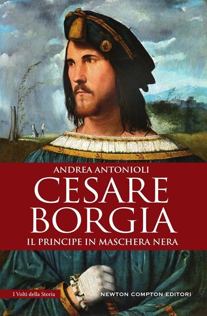 Cesare Borgia. Il principe in maschera nera - Andrea Antonioli - ebook