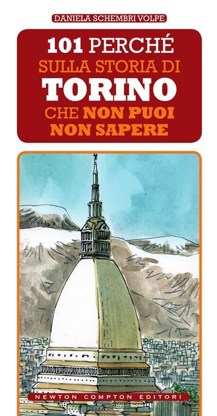 101 perché sulla storia di Torino che non puoi non sapere - Daniela Schembri Volpe - ebook