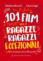 101 film per ragazze e ragazzi eccezionali. Tutto il cinema per crescere alla grande!