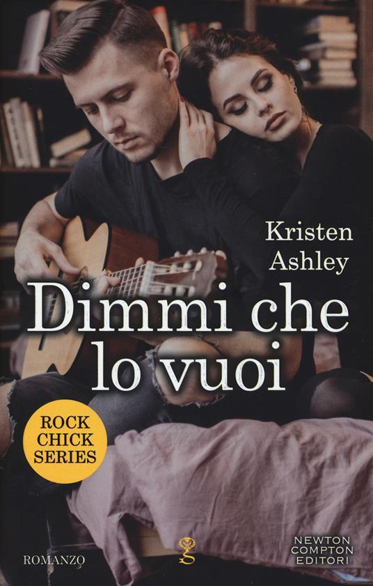 Dimmi che lo vuoi. Rock chic series - Kristen Ashley - copertina