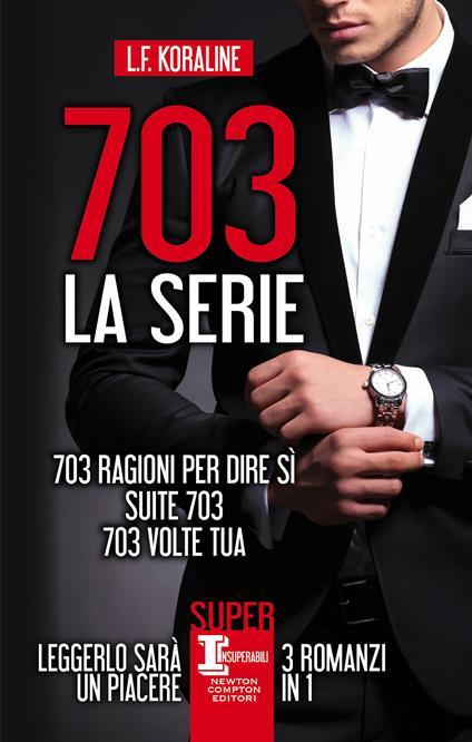 703. La serie: 703 ragioni per dire sì-Suite 703-703 volte tua - L. F. Koraline - ebook