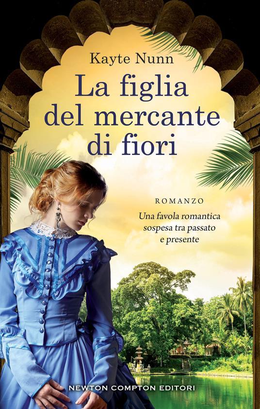 La figlia del mercante di fiori - Kayte Nunn,Clara Nubile,Angela Ricci - ebook