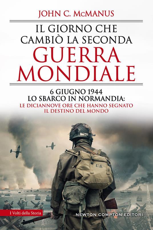 Il giorno che cambiò la seconda guerra mondiale. 6 giugno 1944, lo sbarco in Normandia: le diciannove ore che hanno segnato il destino del mondo - John C. McManus - copertina