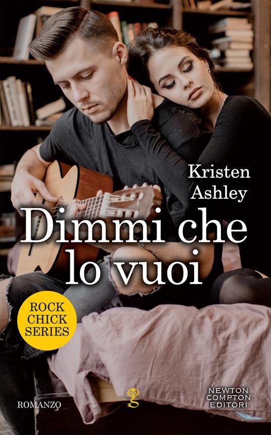 Dimmi che lo vuoi. Rock chic series - Tessa Bernardi,Kristen Ashley - ebook