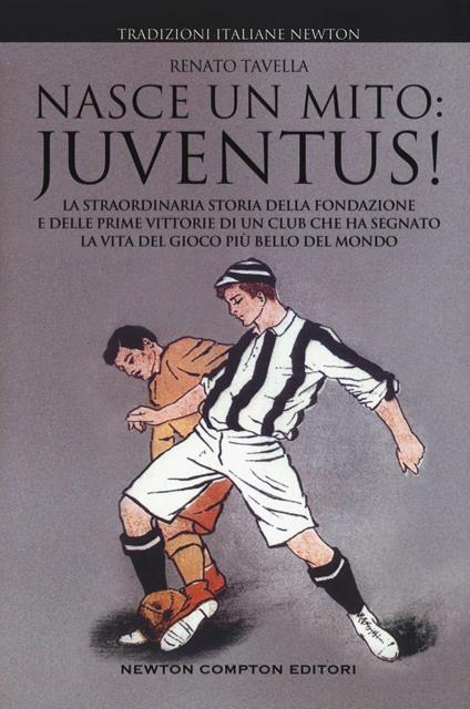 Nasce un mito: Juventus! - Renato Tavella - copertina