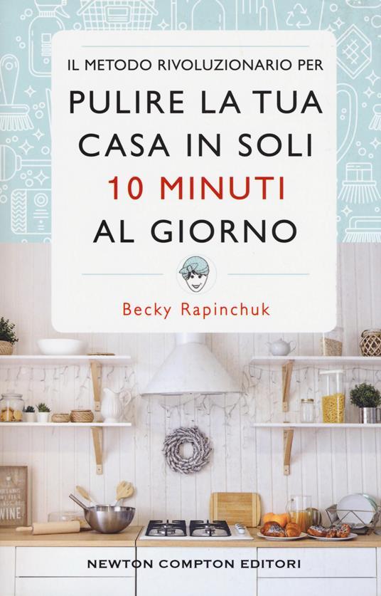 Il metodo rivoluzionario per pulire la tua casa in soli 10 minuti al giorno - Becky Rapinchuck - copertina