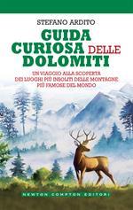 Guida curiosa delle Dolomiti. Un viaggio alla scoperta dei luoghi più insoliti delle montagne più famose del mondo