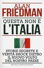 Questa non è l'Italia. Storie segrete e verità shock dietro il nuovo volto del nostro Paese