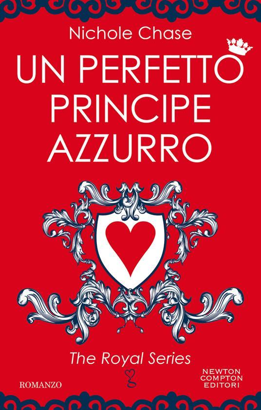 Un perfetto principe azzurro. The royal series - Nichole Chase - ebook