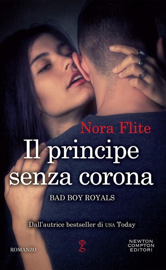 Il principe senza corona. Bad Boy Royals - Francesca Gazzaniga,Nora Flite - ebook