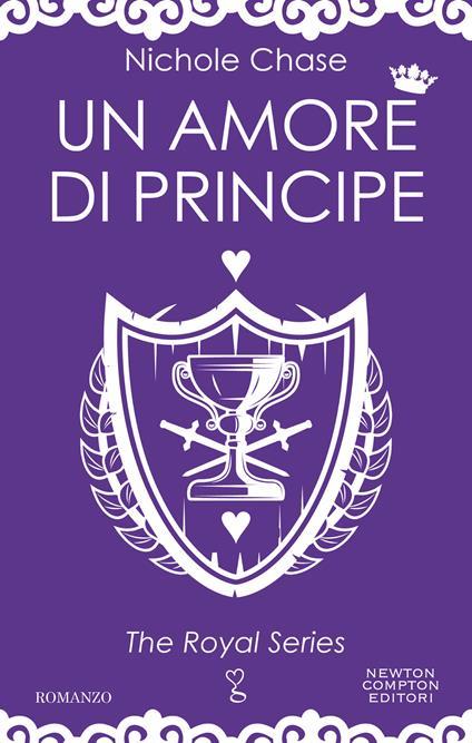 Un amore di principe. The royal series - Nichole Chase - ebook
