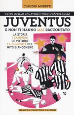 Tutto quello che avresti voluto sapere sulla Juventus e non ti hanno mai raccontato. La storia, i campioni, le vittorie e le curiosità del mito bianconero