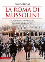 La Roma di Mussolini. La più completa ricostruzione delle trasformazioni della città durante il regime fascista