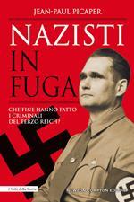 Nazisti in fuga. Che fine hanno fatto i criminali del Terzo Reich?