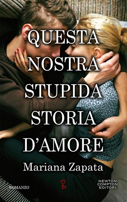 Questa nostra stupida storia d'amore - Mariana Zapata - copertina