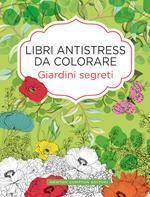 Giardini segreti. Libri antistress da colorare