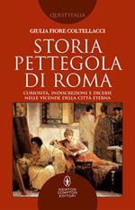 Storia pettegola di Roma. Curiosità, indiscrezioni e dicerie nelle vicende della Città Eterna