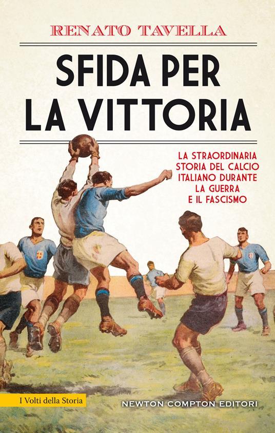 Sfida per la vittoria. La straordinaria storia del calcio italiano durante la guerra e il fascismo - Renato Tavella - ebook