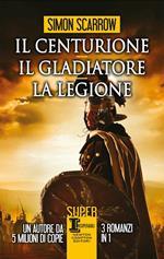 Il centurione-Il gladiatore-La legione
