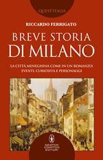 Breve storia di Milano. La città meneghina come in un romanzo: eventi, curiosità e personaggi