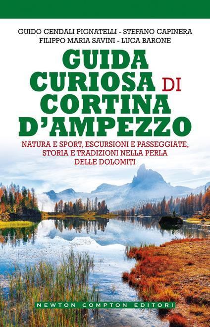 Guida curiosa di Cortina D'Ampezzo - Luca Barone,Stefano Capinera,Guido Cendali Pignatelli,Filippo Maria Savini - ebook