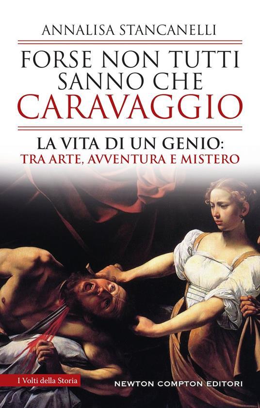 Forse non tutti sanno che Caravaggio. La vita di un genio: tra arte, avventura e mistero - Annalisa Stancanelli - ebook