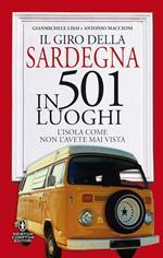 Il giro della Sardegna in 501 luoghi. L'isola come non l'avete mai vista