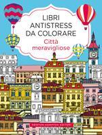 Città meravigliose. Libri antistress da colorare