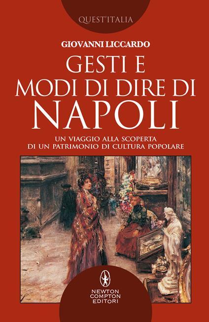 Gesti e modi di dire di Napoli. Un viaggio alla scoperta di un patrimonio di cultura popolare - Giovanni Liccardo - copertina
