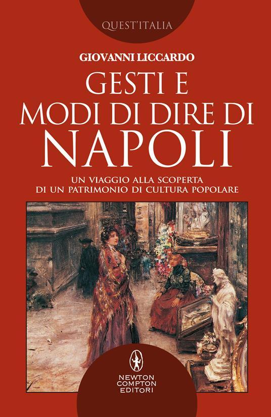 Gesti e modi di dire di Napoli. Un viaggio alla scoperta di un patrimonio di cultura popolare - Giovanni Liccardo - ebook
