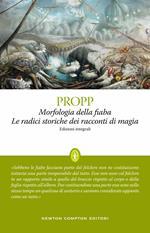 Morfologia della fiaba-Le radici storiche dei racconti di magia. Ediz. integrale