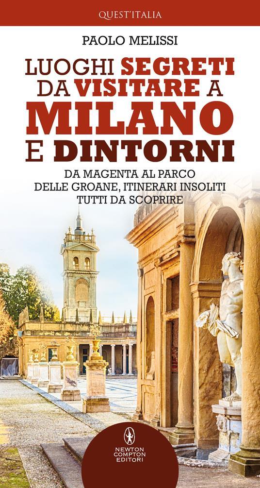 Luoghi segreti da visitare a Milano e dintorni - Paolo Melissi - copertina